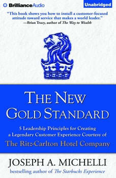 The New Gold Standard: 5 Leadership Principles for Creating a Legendary Customer Experience Courtesy of the Ritz-Carlton Hotel Company 5 Leadership Principles for Creating a Legendary Customer Experience Courtesy of the Ritz-Carlton Hotel Company, Joseph A. Michelli