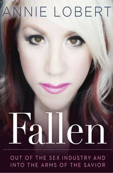 Fallen: Out of the Sex Industry & Into the Arms of the Savior Out of the Sex Industry & Into the Arms of the Savior, Annie Lobert
