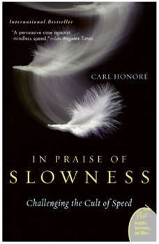 In Praise of Slowness: Challenging the Cult of Speed, Carl Honore