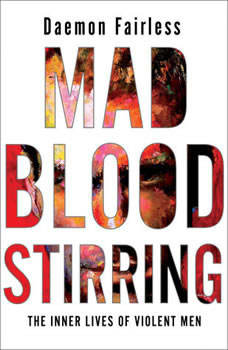 Mad Blood Stirring: The Inner Lives of Violent Men, Daemon Fairless
