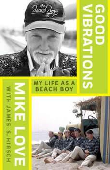 Good Vibrations: My Life as a Beach Boy, Mike Love