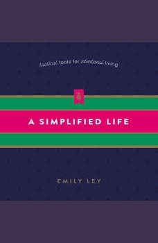 A Simplified Life: Tactical Tools for Intentional Living, Emily Ley