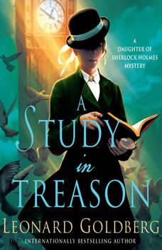 A Study in Treason: A Daughter of Sherlock Holmes Mystery, Leonard Goldberg