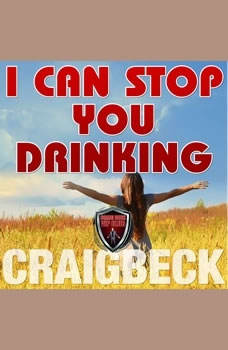 I Can Stop You Drinking: The Happy Sober Solution, Craig Beck