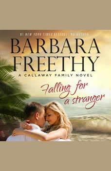 Falling For A Stranger (Callaways #3), Barbara Freethy
