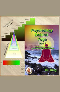 Psychology behind Yoga - Part 2: Lesser Known Insights  into the Ancient Science of Yoga, Dr. King