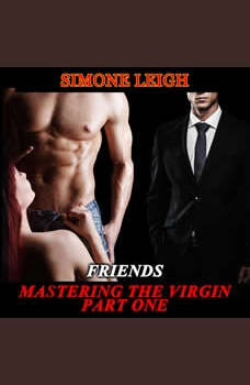 'Friends' - 'Mastering the Virgin' Part One: A BDSM Menage Erotic Romance
