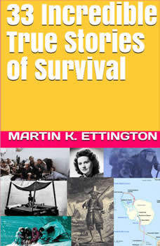 33 Incredible True Stories of Survival, Martin K. Ettington