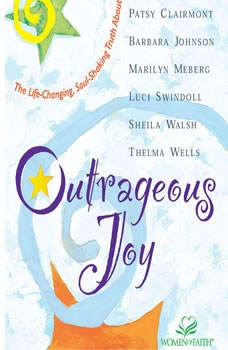 Outrageous Joy: The Life-Changing, Soul-Shaking Truth About God, Patsy Clairmont