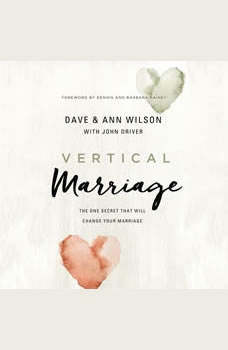 Vertical Marriage: The One Secret That Will Change Your Marriage, Dave and Ann Wilson