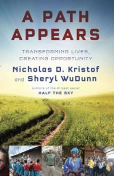 A Path Appears: Transforming Lives, Creating Opportunity Transforming Lives, Creating Opportunity, Nicholas D. Kristof