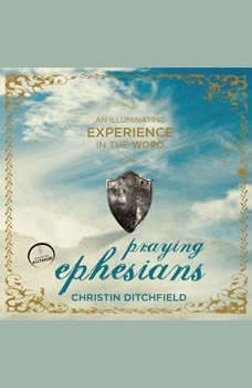 Praying Ephesians: Live Strong! You've Been Chosen for Greatness, Christin Ditchfield