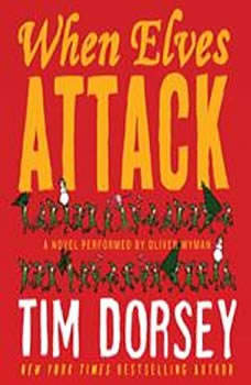 When Elves Attack: A Joyous Christmas Greeting from the Criminal Nutbars of the Sunshine State A Joyous Christmas Greeting from the Criminal Nutbars of the Sunshine State, Tim Dorsey