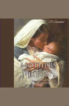 Mothers of the Bible: A Devotional, Ann Spangler