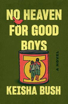 No Heaven for Good Boys: A Novel, Keisha Bush