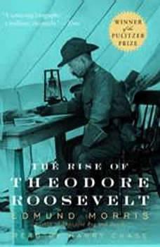 The Rise of Theodore Roosevelt, Edmund Morris