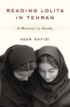 Reading Lolita in Tehran: A Memoir in Books A Memoir in Books, Azar Nafisi