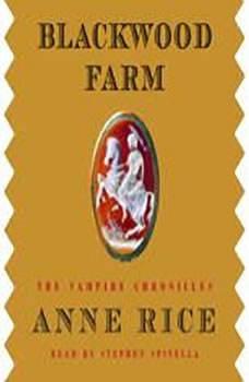 Blackwood Farm: The Vampire Chronicles The Vampire Chronicles, Anne Rice