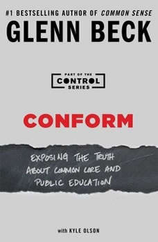 Conform: Exposing the Truth About Common Core and Public Education, Glenn Beck