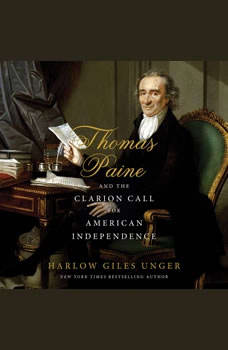 Thomas Paine and the Clarion Call for American Independence, Harlow Giles Unger