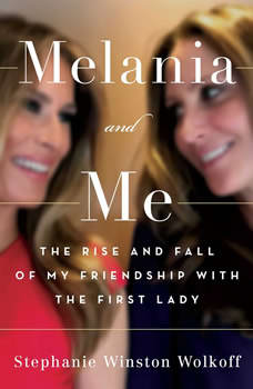 Melania and Me: The Rise and Fall of My Friendship with the First Lady, Stephanie Winston Wolkoff