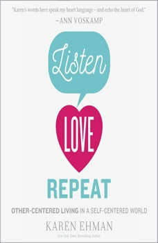 Listen, Love, Repeat: Other-Centered Living in a Self-Centered World, Karen Ehman
