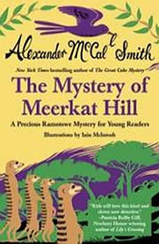 The Mystery of Meerkat Hill: A Precious Ramotswe Mystery for Young Readers A Precious Ramotswe Mystery for Young Readers, Alexander McCall Smith