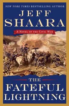 The Fateful Lightning: A Novel of the Civil War, Jeff Shaara
