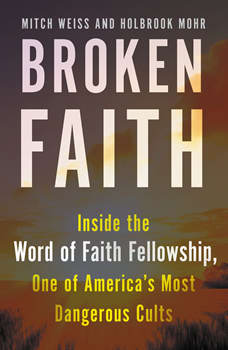 Broken Faith: Inside the Word of Faith Fellowship, One of America's Most Dangerous Cults, Mitch Weiss