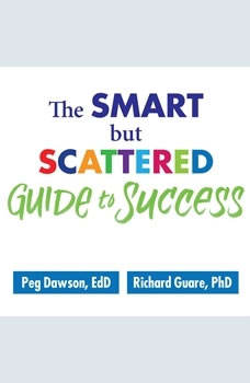 The Smart but Scattered Guide to Success: How to Use Your Brain's Executive Skills to Keep Up, Stay Calm, and Get Organized at Work and at Home How to Use Your Brain's Executive Skills to Keep Up, Stay Calm, and Get Organized at Work and at Home, Ed.D. Dawson