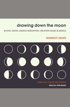 Drawing Down the Moon: Witches, Druids, Goddess-Worshippers, and Other Pagans in America, Margot Adler