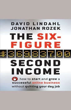 The Six Figure Second Income: How To Start and Grow A Successful Online Business Without Quitting Your Day Job, David Lindahl