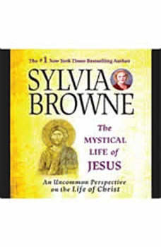 The Mystical Life of Jesus: An Uncommon Perspective on the Life of Christ, Sylvia Browne