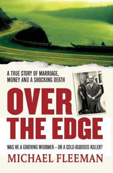 Over the Edge: A True Story of Marriage, Money and a Shocking Death A True Story of Marriage, Money and a Shocking Death, Michael Fleeman