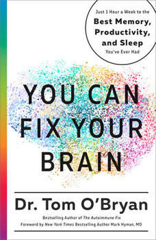You Can Fix Your Brain: Just 1 Hour a Week to the Best Memory, Productivity, and Sleep You've Ever Had, Tom O'Bryan