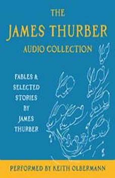 The James Thurber Audio Collection: Fables and Selected Stories by James Thurber, James Thurber