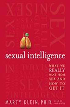 Sexual Intelligence: What We Really Want from Sex--and How to Get It, Marty Klein