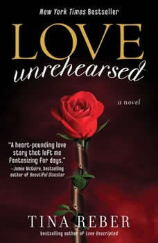 Love Unrehearsed: The Love Series, Book 2 The Love Series, Book 2, Tina Reber