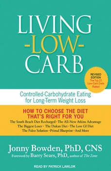 Living Low Carb: Controlled-Carbohydrate Eating for Long-Term Weight Loss Controlled-Carbohydrate Eating for Long-Term Weight Loss, PhD Bowden