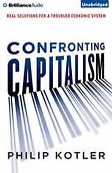 Confronting Capitalism: Real Solutions for a Troubled Economic System, Philip Kotler