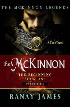 The McKinnon The Beginning: Book 1 Parts 1 & 2 The McKinnon Legends (A Time Travel Series), Ranay James