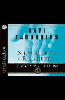 New Birth or Rebirth: Jesus Talks with Krishna Jesus Talks with Krishna, Ravi Zacharias