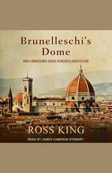 Brunelleschi's Dome: How a Renaissance Genius Reinvented Architecture, Ross King