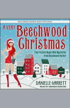A Very Beechwood Christmas: Four Festive Magic Mini Mysteries from Beechwood Harbor, Danielle Garrett