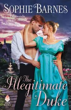 The Illegitimate Duke: Diamonds in the Rough, Sophie Barnes