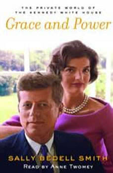 Grace and Power: The Private World of the Kennedy White House, Sally Bedell Smith