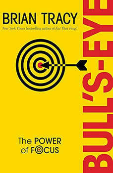 Bull's Eye: The Power of Focus, Brian Tracy