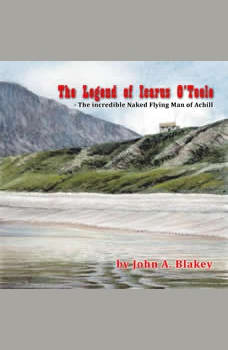 The Legend of Icarus O'Toole, The Incredible Naked Flying Man of Achill, John A. Blakey