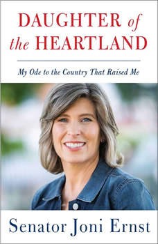 Daughter of the Heartland: My Ode to the Country that Raised Me, Joni Ernst