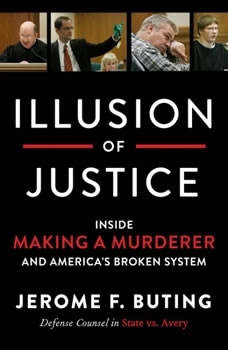 Illusion of Justice: Inside Making a Murderer and America's Broken System, Jerome F. Buting